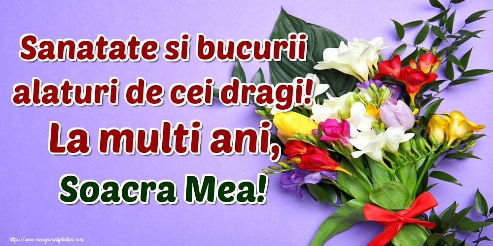 Felicitari de la multi ani pentru Soacra - Sanatate si bucurii alaturi de cei dragi! La multi ani, soacra mea!
