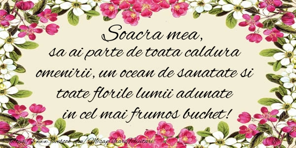 Felicitari de la multi ani pentru Soacra - Soacra mea, sa ai parte de toata caldura omenirii, un ocean de sanatate si toate florile lumii adunate in cel mai frumos buchet!