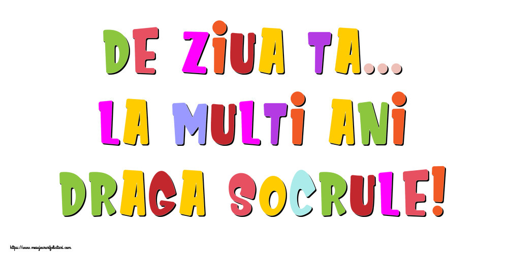 Felicitari de la multi ani pentru Socru - De ziua ta... La multi ani, draga socrule!