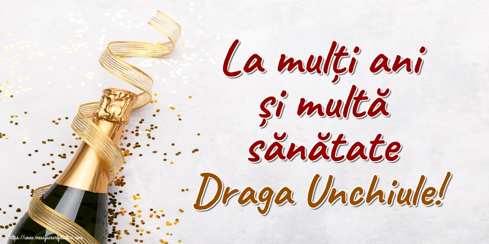 Felicitari de la multi ani pentru Unchi - La mulți ani și multă sănătate draga unchiule!