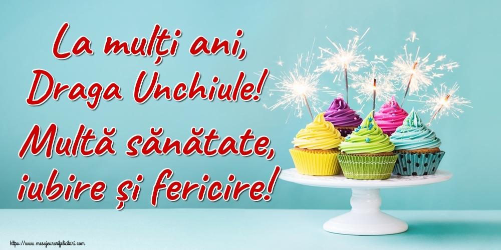 Felicitari de la multi ani pentru Unchi - La mulți ani, draga unchiule! Multă sănătate, iubire și fericire!