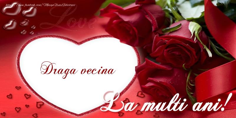 Felicitari de la multi ani pentru Vecina - Draga vecina La multi ani cu dragoste!