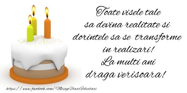 Felicitari de la multi ani pentru Verisoara - Toate visele tale sa devina realitate si dorintele sa se transforme  in realizari! La multi ani draga verisoara!