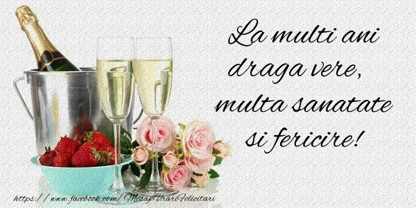 Felicitari de la multi ani pentru Verisor - La multi ani draga vere Multa sanatate si fericire!