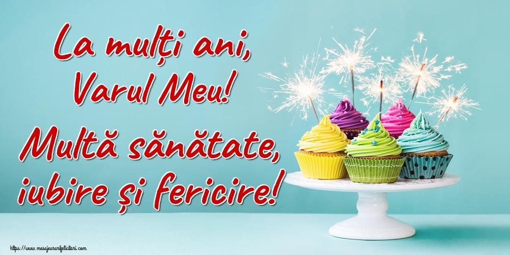 Felicitari de la multi ani pentru Verisor - La mulți ani, varul meu! Multă sănătate, iubire și fericire!