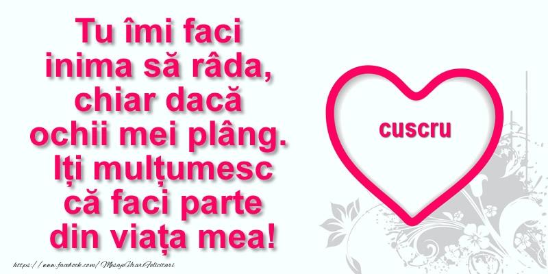 Felicitari de multumire pentru Cuscru - Pentru cuscru: Tu îmi faci  inima să râda, chiar dacă  ochii mei plâng. Iți mulțumesc că faci parte din viața mea!
