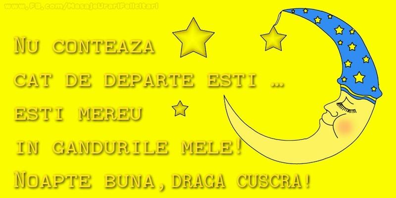 Felicitari de noapte buna pentru Cuscra - Nu conteaza  cat de departe esti …  esti mereu in  gandurile mele!  Noapte buna, cuscra