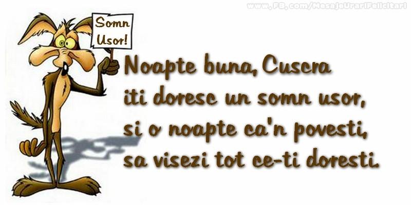 Felicitari de noapte buna pentru Cuscra - Noapte buna, cuscra. Iti doresc un somn usor,  si o noapte ca-n povesti,  sa visezi tot ce-ti doresti.