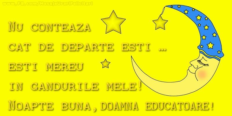 Felicitari de noapte buna pentru Educatoare - Nu conteaza  cat de departe esti …  esti mereu in  gandurile mele!  Noapte buna, doamna educatoare
