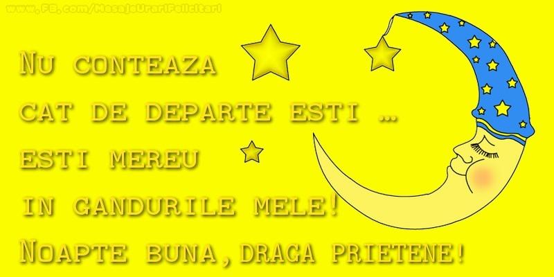 Felicitari de noapte buna pentru Prieten - Nu conteaza  cat de departe esti …  esti mereu in  gandurile mele!  Noapte buna, prietenul meu
