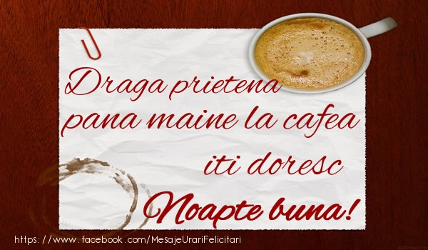 Felicitari de noapte buna pentru Prietena - Draga prietena pana maine la cafea iti doresc Noapte buna!