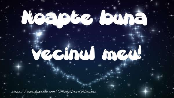 Felicitari de noapte buna pentru Vecin - Noapte buna vecinul meu!
