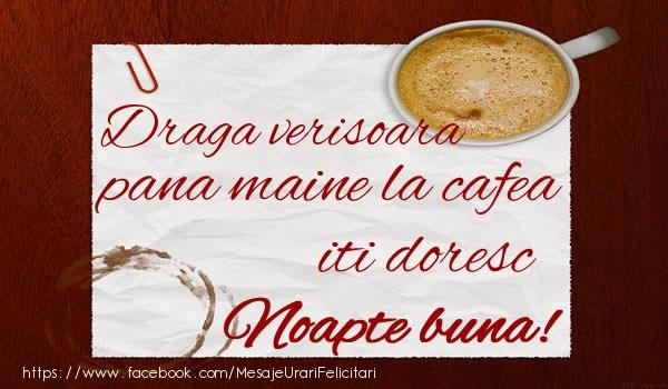 Felicitari de noapte buna pentru Verisoara - Draga verisoara pana maine la cafea iti doresc Noapte buna!