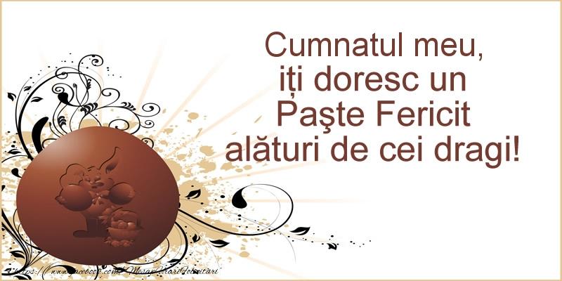 Felicitari de Paste pentru Cumnat - Cumnatul meu, iti doresc un Paste Fericit alaturi de cei dragi!