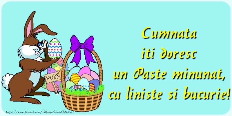 Felicitari de Paste pentru Cumnata - Cumnata iti doresc un Paste minunat, cu liniste si bucurie!