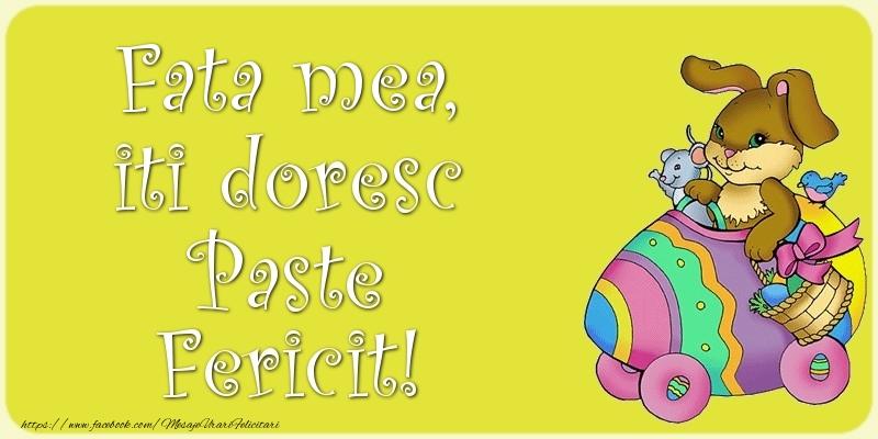 Felicitari de Paste pentru Fata - Fata mea, iti doresc Paste Fericit!