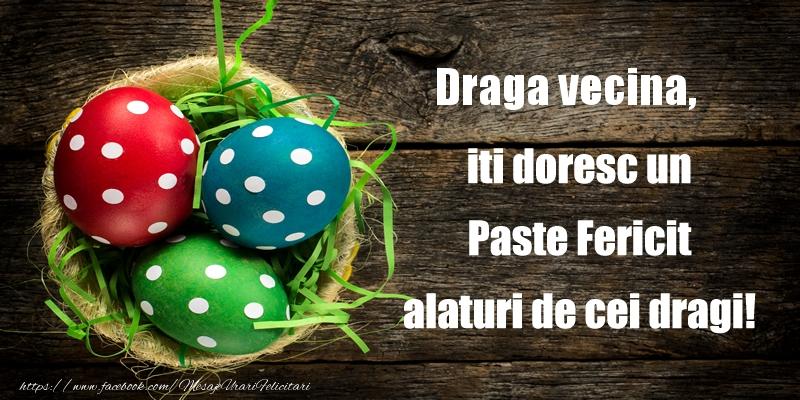Felicitari de Paste pentru Vecina - Draga vecina iti doresc un Paste Fericit alaturi de cei dragi!