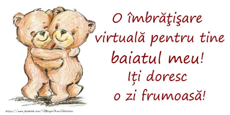 Felicitari de prietenie pentru Baiat - O îmbrăţişare virtuală pentru tine baiatul meu. Iți doresc o zi frumoasă!