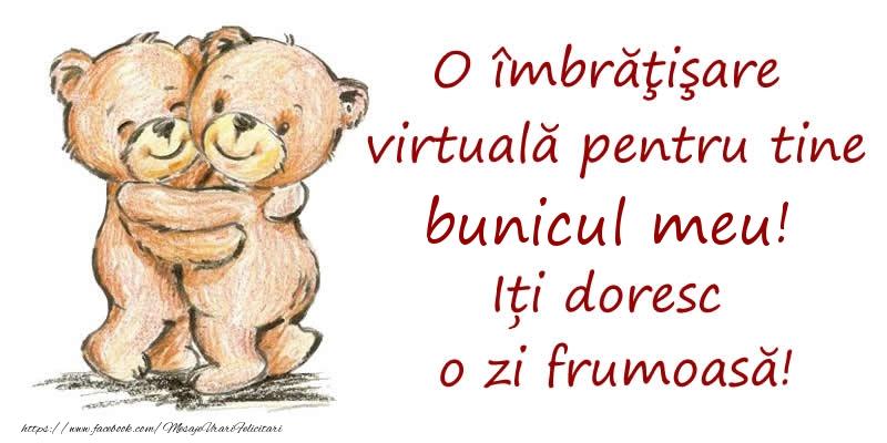 Felicitari de prietenie pentru Bunic - O îmbrăţişare virtuală pentru tine bunicul meu. Iți doresc o zi frumoasă!