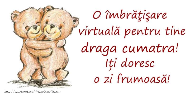 Felicitari de prietenie pentru Cumatra - O îmbrăţişare virtuală pentru tine draga cumatra. Iți doresc o zi frumoasă!