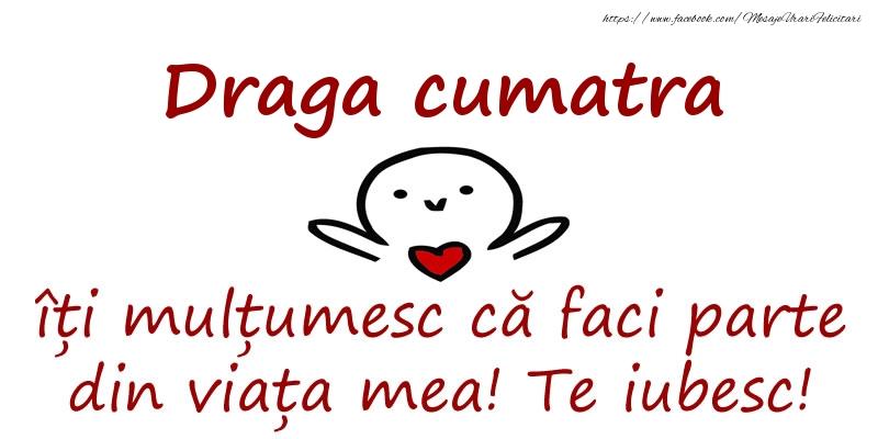 Felicitari de prietenie pentru Cumatra - Draga cumatra, îți mulțumesc că faci parte din viața mea! Te iubesc!