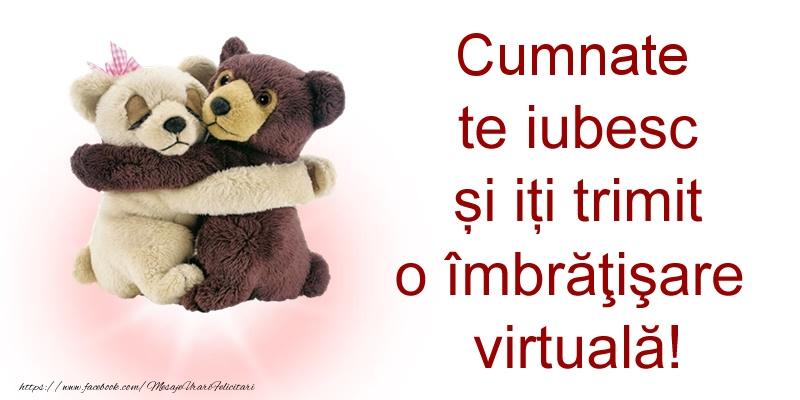 Felicitari de prietenie pentru Cumnat - Cumnate te iubesc și iți trimit o îmbrăţişare virtuală!