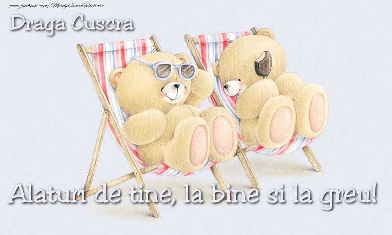 Felicitari de prietenie pentru Cuscra - Draga cuscra. Alaturi de tine, la bine si la greu!