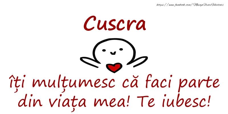 Felicitari de prietenie pentru Cuscra - Cuscra, îți mulțumesc că faci parte din viața mea! Te iubesc!