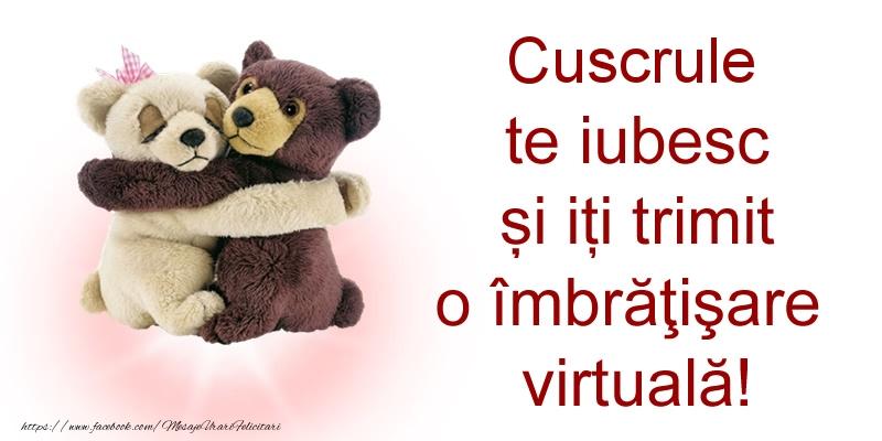 Felicitari de prietenie pentru Cuscru - Cuscrule te iubesc și iți trimit o îmbrăţişare virtuală!