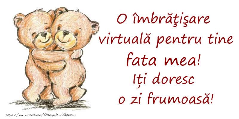 Felicitari de prietenie pentru Fata - O îmbrăţişare virtuală pentru tine fata mea. Iți doresc o zi frumoasă!