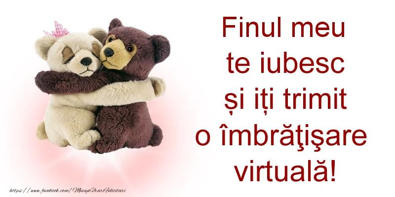Felicitari de prietenie pentru Fin - Finul meu te iubesc și iți trimit o îmbrăţişare virtuală!