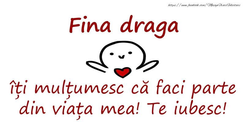 Felicitari de prietenie pentru Fina - Fina draga, îți mulțumesc că faci parte din viața mea! Te iubesc!
