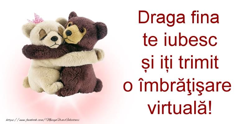 Felicitari de prietenie pentru Fina - Draga fina te iubesc și iți trimit o îmbrăţişare virtuală!