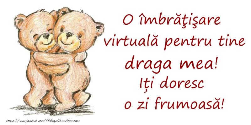 Felicitari de prietenie pentru Iubita - O îmbrăţişare virtuală pentru tine draga mea. Iți doresc o zi frumoasă!