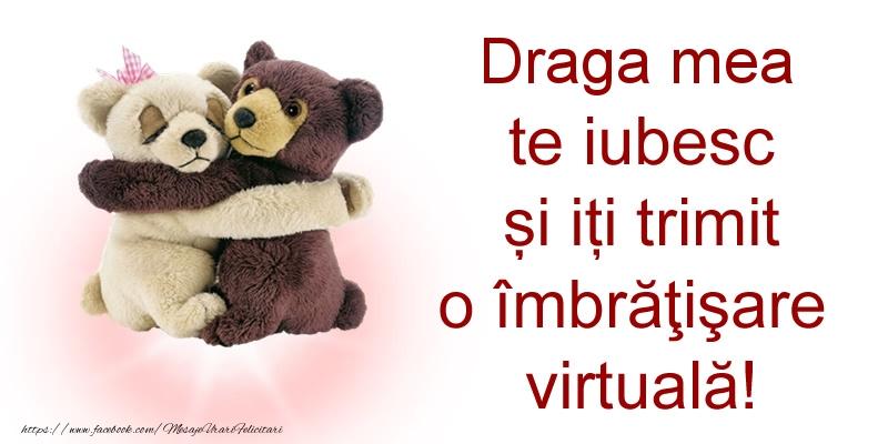 Felicitari de prietenie pentru Iubita - Draga mea te iubesc și iți trimit o îmbrăţişare virtuală!
