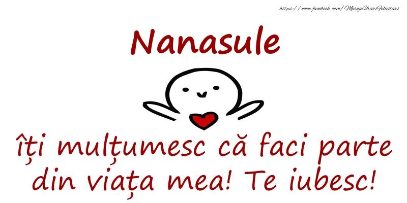 Felicitari de prietenie pentru Nas - Nanasule, îți mulțumesc că faci parte din viața mea! Te iubesc!