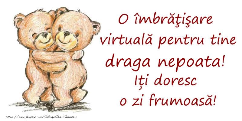 Felicitari de prietenie pentru Nepoata - O îmbrăţişare virtuală pentru tine draga nepoata. Iți doresc o zi frumoasă!