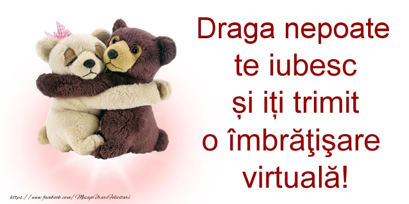 Felicitari de prietenie pentru Nepot - Draga nepoate te iubesc și iți trimit o îmbrăţişare virtuală!
