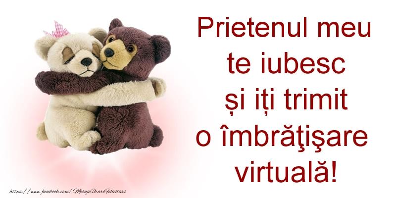 Felicitari de prietenie pentru Prieten - Prietenul meu te iubesc și iți trimit o îmbrăţişare virtuală!