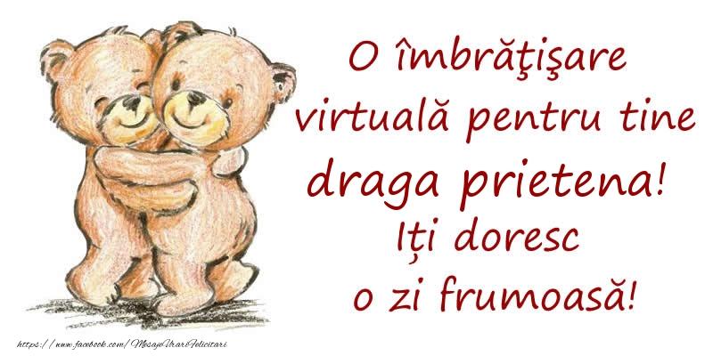 Felicitari de prietenie pentru Prietena - O îmbrăţişare virtuală pentru tine draga prietena. Iți doresc o zi frumoasă!