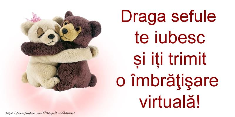 Felicitari de prietenie pentru Sef - Draga sefule te iubesc și iți trimit o îmbrăţişare virtuală!