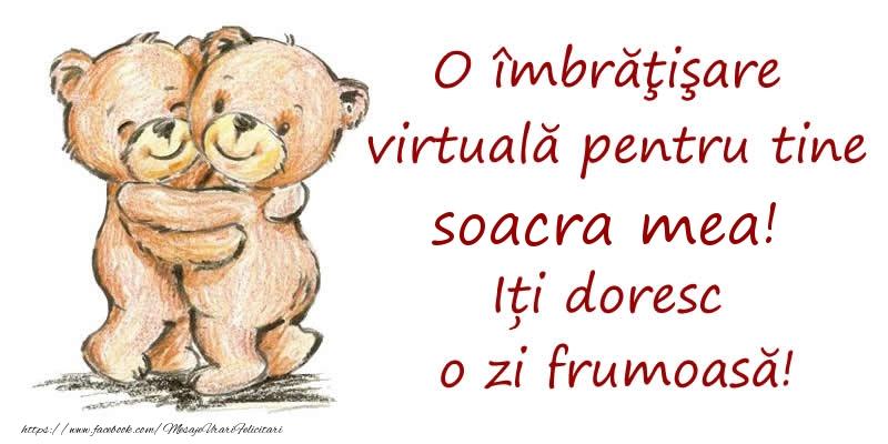 Felicitari de prietenie pentru Soacra - O îmbrăţişare virtuală pentru tine soacra mea. Iți doresc o zi frumoasă!