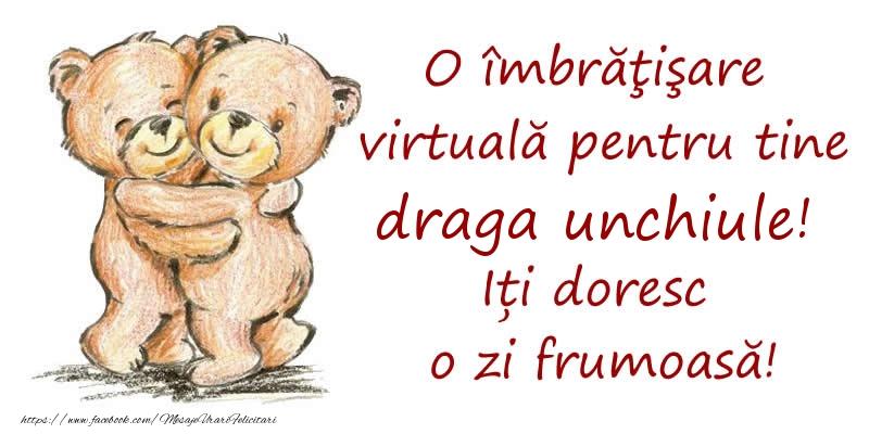 Felicitari de prietenie pentru Unchi - O îmbrăţişare virtuală pentru tine draga unchiule. Iți doresc o zi frumoasă!