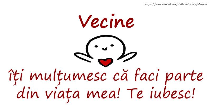 Felicitari de prietenie pentru Vecin - Vecine, îți mulțumesc că faci parte din viața mea! Te iubesc!