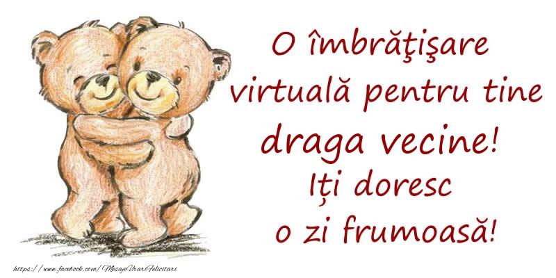 Felicitari de prietenie pentru Vecin - O îmbrăţişare virtuală pentru tine draga vecine. Iți doresc o zi frumoasă!