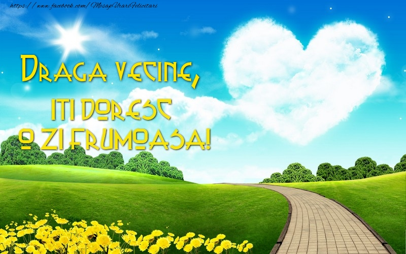 Felicitari de prietenie pentru Vecin - Draga vecine, iti doresc o zi buna!