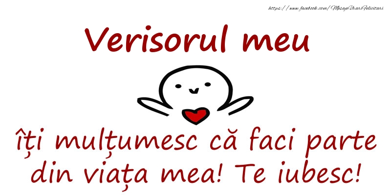 Felicitari de prietenie pentru Verisor - Verisorul meu, îți mulțumesc că faci parte din viața mea! Te iubesc!