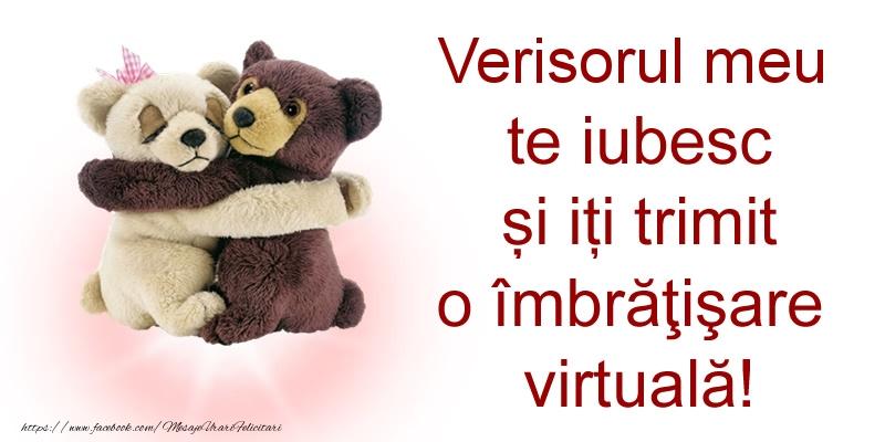 Felicitari de prietenie pentru Verisor - Verisorul meu te iubesc și iți trimit o îmbrăţişare virtuală!