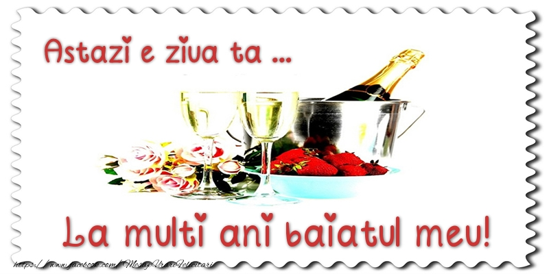 Felicitari de zi de nastere pentru Baiat - Astazi e ziua ta... La multi ani baiatul meu!