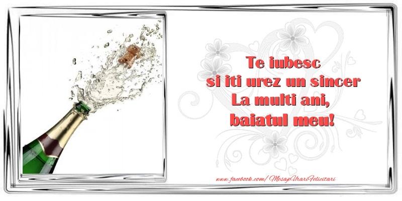 Felicitari de zi de nastere pentru Baiat - Te iubesc si iti urez un sincer La multi ani, baiatul meu